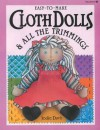 Easy to Make Cloth Dolls and All the Trimmings - Jodie Davis