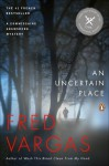 An Uncertain Place - Fred Vargas, Sian Reynolds