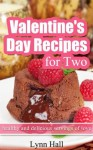 Valentines Day Recipes for Two - healthy and delicious servings of love - Lynn Hall