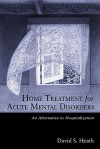 Home Treatment for Acute Mental Disorders: An Alternative to Hospitalization - David Heath