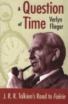 A Question of Time: J. R. R. Tolkien's Road to Faerie - Verlyn Flieger