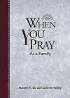 When You Pray as a Family - Rueben P. Job, Leanne Ciampa Hadley