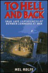 To Hell And Back: True Life Experiences Of Bomber Command At War - Mel Rolfe