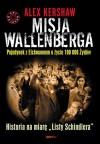 Misja Wallenberga. Pojedynek z Eichmannem o życie 100 000 Żydów - Alex Kershaw