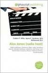 Alex Jones (Radio Host) - Frederic P. Miller, Agnes F. Vandome, John McBrewster
