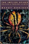 The Implied Spider: Politics & Theology in Myth - Wendy Doniger