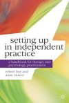 Setting up in Independent Practice: A Handbook for Therapy and Psychology Practitioners (Professional Handbooks in Counselling and Psychotherapy) - Professor Robert Bor, Anne Stokes