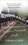 The Education Of A British Protected Child - Chinua Achebe