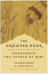 The Drowned Book: Ecstatic and Earthy Reflections of the Father of Rumi - Bahauddin, Coleman Barks, John Moyne