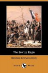 The Bronze Eagle a Story of the Hundred Days - Emmuska Orczy