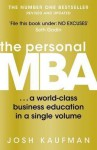 The Personal MBA: A World-Class Business Education in a Single Volume. Josh Kaufman - Josh Kaufman