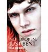 Not Broken, Just Bent - Mia Kerick
