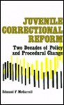 Juvenile Correctional Reform Two Decades of Policy and Procedural Change (S U N Y Series in Critical Issues in Criminal Justice) - Edmund F. McGarrell