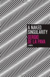 A Naked Singularity (Paper) - Sergio De La Pava