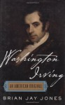 Washington Irving: An American Original - Brian Jay Jones