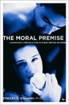 The Moral Premise: Harnessing Virtue & Vice for Box Office Success - Stanley D. Williams, Christopher Vogler