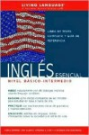 Ingles Esencial Nivel Basico-Intermedio (Coursebook) - Living Language, Living Language Staff, Javier Galvan