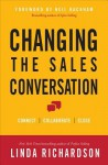Changing the Sales Conversation: Connect, Collaborate, Close - Linda Richardson