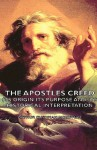 The Apostles Creed - Its Origin Its Purpose and Its Historical Interpretation - Arthur Cushman McGiffert