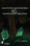 Haunted Alexandria & Northern Virginia - J.J. Smith