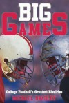Big Games: College Football's Greatest Rivalries - Michael Bradley