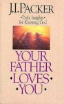 Your Father Loves You: Daily Insights for Knowing God - James Packer, Jean Watson