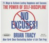 No Excuses!: The Power of Self-Discipline; 21 Ways to Achieve Lasting Happiness and Success - Brian Tracy