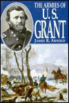 The Armies of U.S. Grant - James R. Arnold
