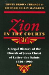 Zion in the Courts: A Legal History of the Church of Jesus Christ of Latter-day Saints, 1830-1900 - Edwin Brown Firmage, R. Collin Mangrum