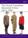 Royal Canadian Mounted Police 1873-1987 - David Ross, Robin May, Richard Hook