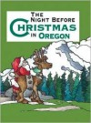 Night Before Christmas in Oregon, The - Sue Carabine