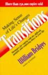 Transitions: Making Sense Of Life's Changes - William Bridges
