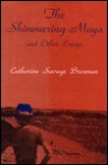 The Shimmering Maya, And Other Essays - Catharine Savage Brosman