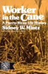 Worker in the Cane: A Puerto Rican Life History - Sidney W. Mintz