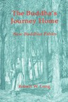 The Buddha's Journey Home: New Buddhist Fables - Robert Long