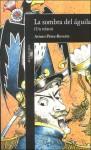 La sombra del águila - Arturo Pérez-Reverte