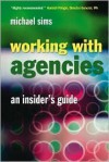 Working with Agencies: An Insider's Guide - Michael Sims