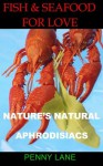 FISH AND SEAFOOD FOR LOVE (NATURE'S NATURAL APHRODISIACS) - Penny Lane