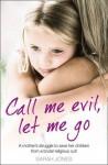 Call Me Evil, Let Me Go - Sarah Jones