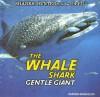 The Whale Shark: Gentle Giant - Joanne Randolph
