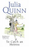 To Catch an Heiress - Julia Quinn