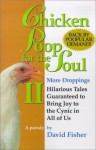 Chicken Poop for the Soul II More Droppings: Hilarious Tales Guaranteed to Bring Joy to the Cynic in All of Us (Chicken Poop for the Soul, 2) - David Fisher