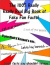 The 100% Really Really Real Big Book of Fake Fun Facts. (The Fake Fun Facts Series) - William Watkins, Elizabeth Watkins