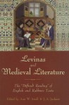 "Levinas and Medieval Literature: The ""Difficult Reading"" of English and Rabbinic Texts - Ann Astell, Sandor Goodhart, Valerie Allen, Cynthia Kraman, Daniel Kline, J. Mitchell, Susan Yager, Justin A. Jackson, James Paxson, Eileen Joy, Moshe Gold, Alexander L. Kaufmann"