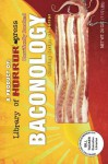 Baconology - William Tucker, David Dunwoody, Lance Schonberg, Byron Alexander Campbell, Talu Briar, Randal Tanabe, Don Newberry, Paul A. Freeman, Natalie L. Sin, Wayne Goodchild, Mathew Baugh, S.A. Kats, Carey Burns, Jason Colavito, Stephen A. North, Sheri Gambino, Patrick Rutigliano