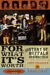 For What It's Worth: The Story of Buffalo Springfield - John Einarson