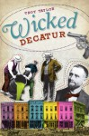 Wicked Decatur - Troy Taylor