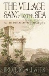 The Village Sang to the Sea - A Memoir of Magic - Bruce McAllister