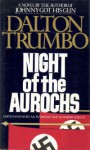 Night of the Aurochs - Dalton Trumbo, Robert kirsch, Cleo Trumbo