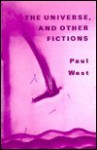 The Universe and Other Fictions - Paul West